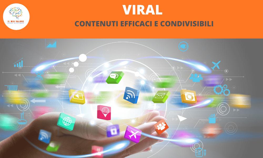 viral - contenuti efficaci e condivisibili